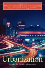 The New Encyclopedia of Southern Culture: Volume 15: Urbanization