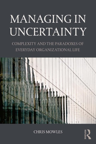 Managing in Uncertainty: Complexity and the paradoxes of everyday organizational life