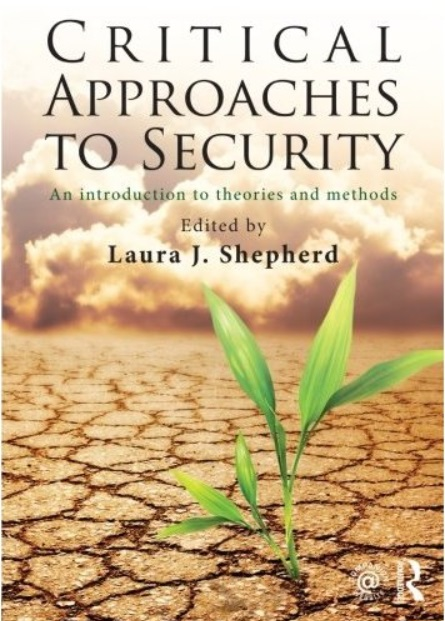Critical Approaches to Security: An Introduction to Theories and Methods