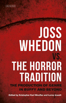 Joss Whedon Vs. The Horror Tradition : The Production of Genre in Buffy and Beyond