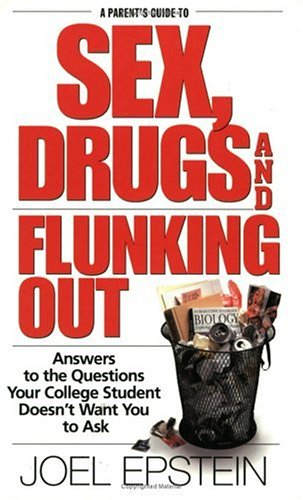 A Parent's Guide to Sex, Drugs, and Flunking Out