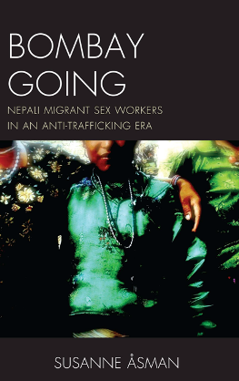 Bombay Going : Nepali Migrant Sex Workers in an Anti-Trafficking Era