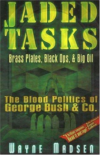 Jaded Tasks: Brass Plates, Black Ops & Big Oil-The Blood Politics of George Bush & Co.