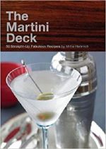 The Martini Deck: 50 Straight-Up Fabulous Recipes
