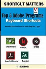 Top 5 Adobe Programs Keyboard Shortcuts. (Shortcut Matters) (Volume 30)