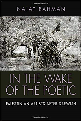 In the Wake of the Poetic: Palestinian Artists After Darwish