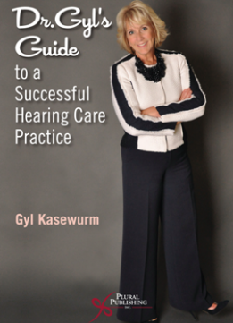 Dr. Gyl's Guide to a Successful Hearing Care Practice