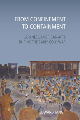 From Confinement to Containment : Japanese/American Arts During the Early Cold War