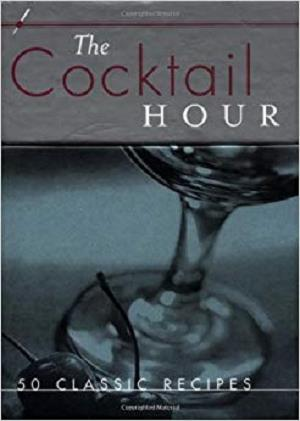 The Cocktail Hour: 50 Classic Recipes