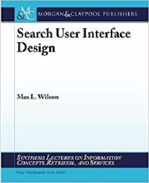 Search User Interface Design (Synthesis Lectures on Information Concepts, Retrieval, and Services)