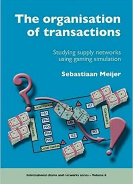 The Organisation of Transactions: Studying Supply Networks Using Gaming Simulation