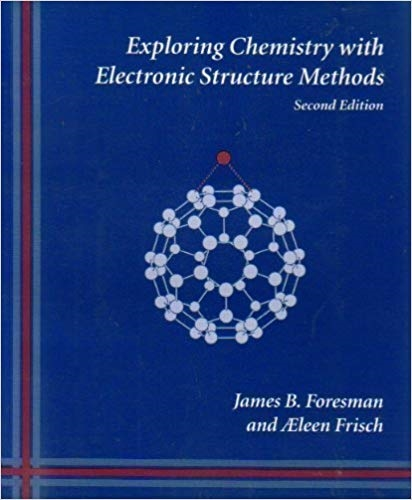 Exploring Chemistry With Electronic Structure Methods: A Guide to Using Gaussian (2nd Edition)