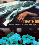 Death: Corpses, Cadavers, and Other Grave Matters (Discovery!)