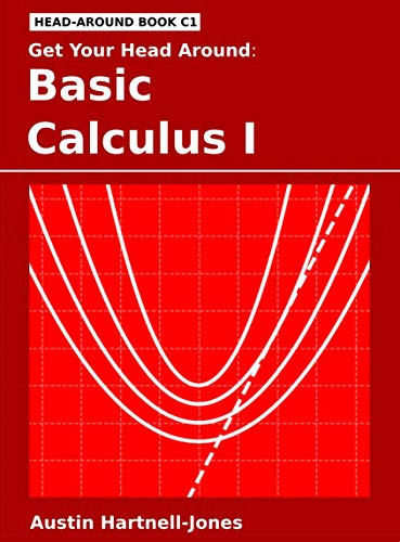 Get Your Head Around: Basic Calculus I