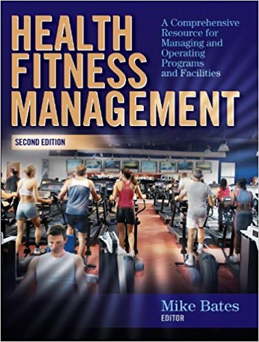 Health Fitness Management: A Comprehensive Resource for Managing and Operating Programs and Facilities, 2nd Edition