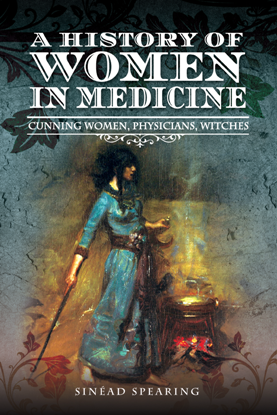 A History of Women in Medicine : Cunning Women, Physicians, Witches
