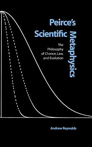 Peirce's Scientific Metaphysics: The Philosophy of Chance, Law, & Evolution (Vanderbilt Library of American Philosophy)