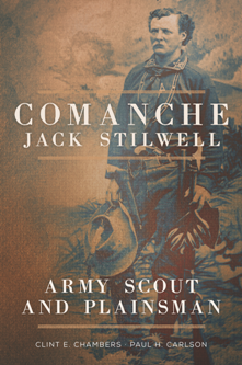 Comanche Jack Stilwell : Army Scout and Plainsman