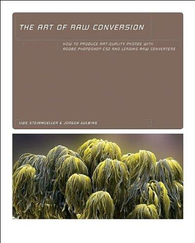 Art of RAW Conversion: Optimal Image Quality from Photoshop CS2 and Leading RAW Converters
