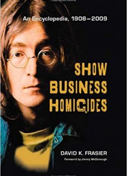 Show Business Homicides: An Encyclopedia, 1908-2009