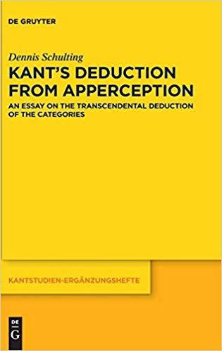 Kant's Deduction From Apperception: An Essay on the Transcendental Deduction of the Categories, 2 edition
