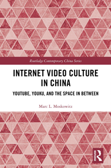 Internet Video Culture in China : YouTube, Youku, and the Space in Between