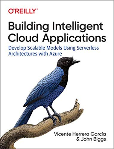 Building Intelligent Cloud Applications: Develop Scalable Models Using Serverless Architectures with Azure