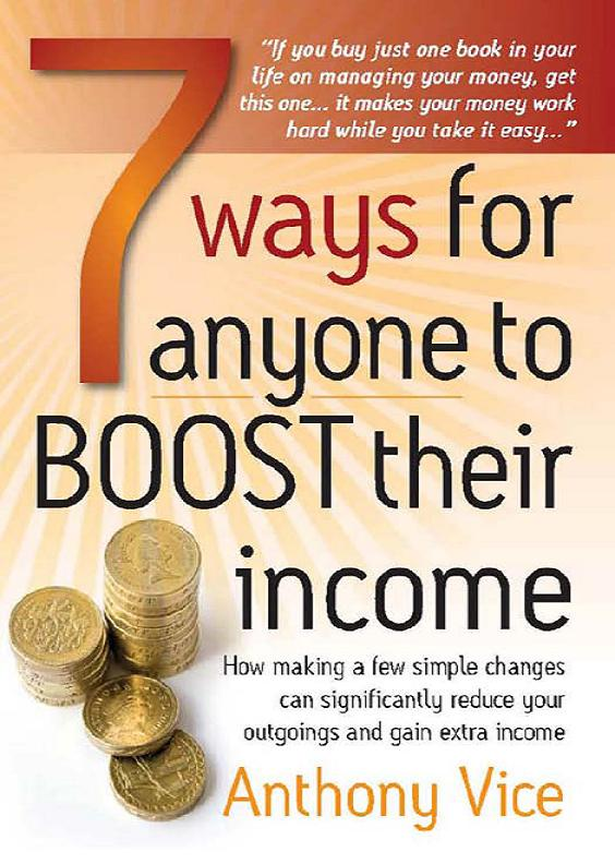 7 Ways for Anyone to Boost Their Income: How Making a Few Simple Changes Can Significantly Reduce Your Outgoings and Gain Extra