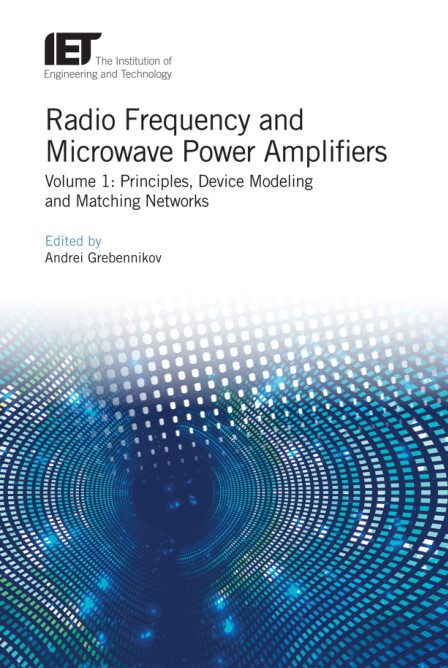 Radio Frequency and Microwave Power Amplifiers. Volume 1: Principles, Device Modeling and Matching Networks