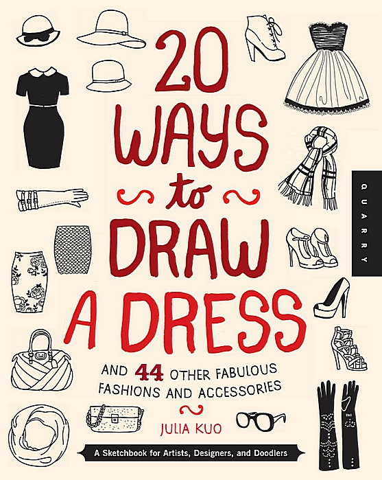 20 Ways to Draw a Dress and 44 Other Fabulous Fashions and Accessories