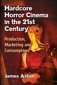 Hardcore Horror Cinema in the 21st Century : Production, Marketing and Consumption