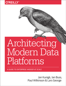 Architecting Modern Data Platforms : A Guide to Enterprise Hadoop at Scale