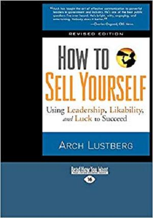 How to Sell Yourself: Using Leadership, Likability, and Luck to Succeed