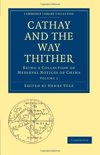 Cathay and the Way Thither, Volume 1: Being a Collection of Medieval Notices of China