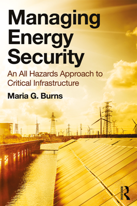 Managing Energy Security : An All Hazards Approach to Critical Infrastructure