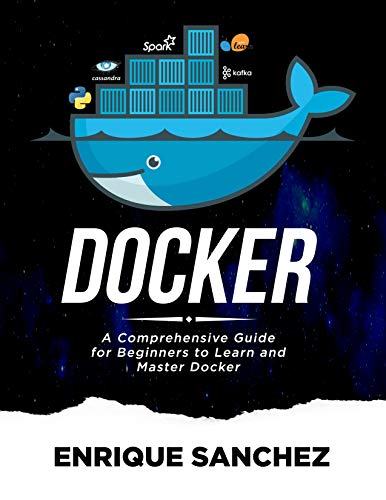 DOCKER: A Comprehensive Guide for Beginners to Learn and Master Docker