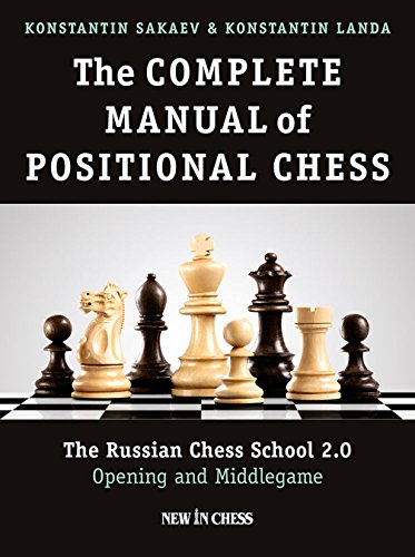 The Complete Manual of Positional Chess: The Russian Chess School 2.0 - Opening and Middlegame (Volume 1