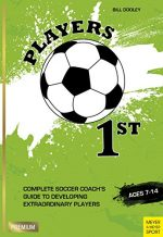 Players 1st: Complete Soccer Coach's Guide to Developing Extraordinary Players