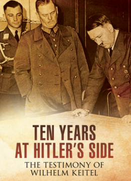 Ten Years at Hitler's Side : The Testimony of Wilhelm Keitel
