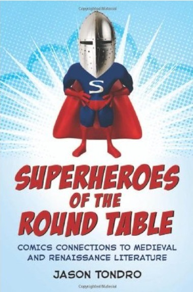 Superheroes of the Round Table: Comics Connections to Medieval and Renaissance Literature