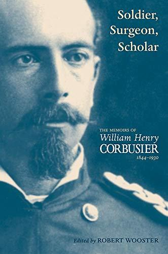 Soldier, Surgeon, Scholar: The Memoirs of William Henry Corbusier, 1844-1930