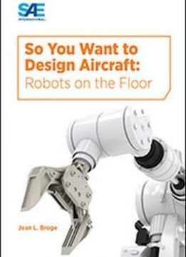 So You Want to Design Aircraft: Robots on the Floor