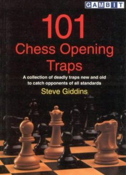 101 Chess Opening Traps: A Collection of Deadly Traps New and Old to Catch Opponents of All Standards