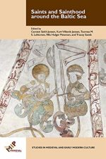 Saints and Sainthood around the Baltic Sea  (Studies in Medieval and Early Modern Culture)