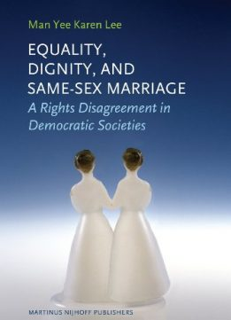 Equality, Dignity, and Same-Sex Marriage: A Rights Disagreement in Democratic Societies