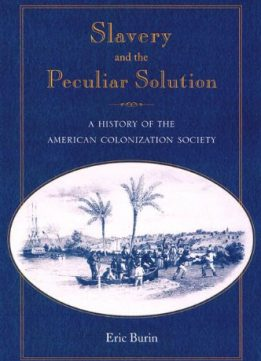 Slavery And The Peculiar Solution: A History Of The American Colonization Society