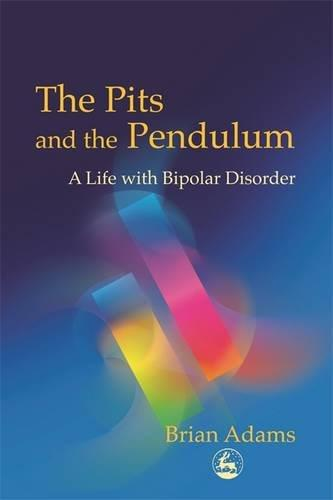The Pits and the Pendulum: A Life with Bipolar Disorder