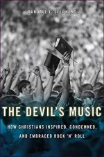 The Devil's Music: How Christians Inspired, Condemned, and Embraced Rock 'n Roll