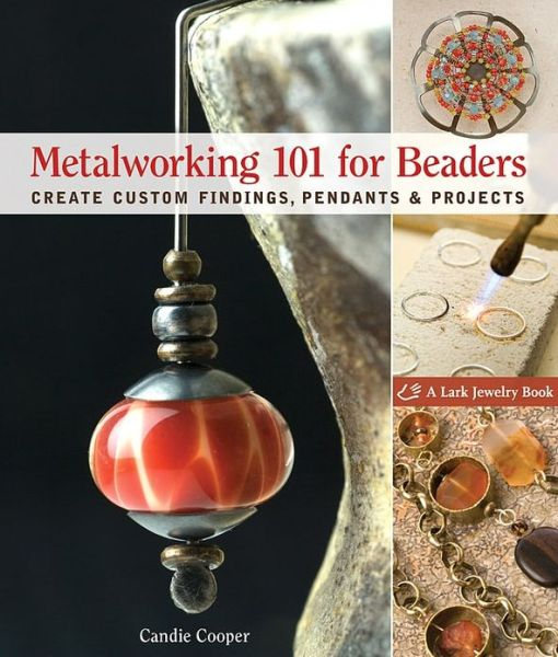 Metalworking 101 for Beaders: Create Custom Findings, Pendants & Projects