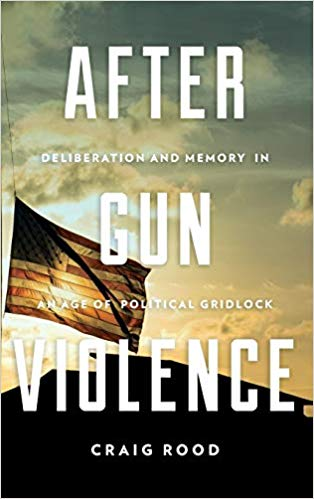 After Gun Violence: Deliberation and Memory in an Age of Political Gridlock